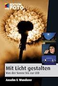 Mit Licht gestalten - Anselm F. Wunderer - E-Book