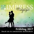 Impress Magazin Frühling 2017 (Februar-April): Tauch ein in romantische Geschichten - Stefanie Hasse - E-Book