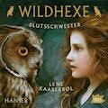 Wildhexe. Blutsschwestern - Lene Kaaberbøl - Hörbüch