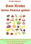 Dem Krebs keine Chance geben - Dr. Klaus Bertram - E-Book
