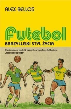 Futebol. Brazylijski styl życia - Alex Bellos - ebook