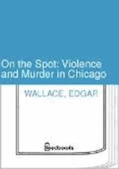 On the Spot: Violence and Murder in Chicago - Edgar Wallace - ebook