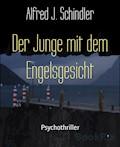 Der Junge mit dem Engelsgesicht - Alfred J. Schindler - E-Book