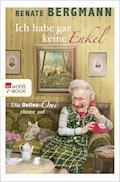 Ich habe gar keine Enkel - Renate Bergmann - E-Book