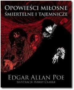 OPOWIEŚCI MIŁOSNE, ŚMIERTELNE I TAJEMNICZE - Edgar Allan Poe - ebook