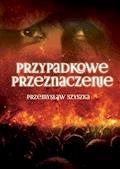 Przypadkowe Przeznaczenie - Przemysław Szyszka - ebook