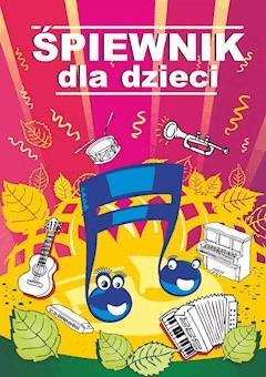 Śpiewnik dla dzieci - Opracowanie zbiorowe - ebook