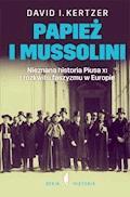 Papież i Mussolini. Nieznana historia Piusa XI i rozkwitu faszyzmu w Europie - David Kertzer - ebook