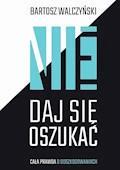Nie daj się oszukać - Bartosz Walczyński - ebook