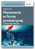 Planowanie w firmie produkcyjnej – jak to robić skutecznie - Radosław Jurek - ebook