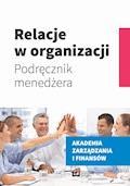 Relacje w organizacji. Podręcznik menedżera - Ilona Świątek-Barylska - ebook