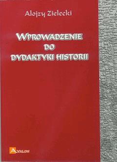 Wprowadzenie do dydaktyki historii - Alojzy Zielecki - ebook