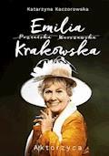 Emilia Krakowska. Aktorzyca - Katarzyna Kaczorowska - ebook