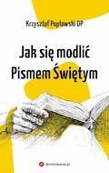 Jak się modlić Pismem Świętym - Krzysztof Popławski OP - ebook