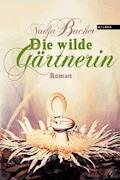 Die wilde Gärtnerin - Nadja Bucher - E-Book
