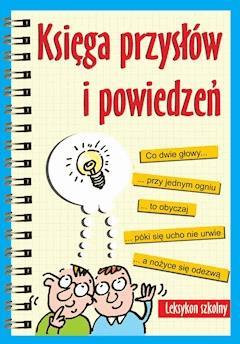 Księga przysłów i powiedzeń. Leksykon szkolny - Opracowanie zbiorowe - ebook