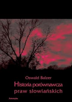 Historia porównawcza praw słowiańskich - Oswald Balzer - ebook