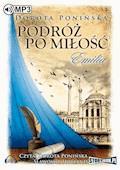 Podróż po miłość. Emilia - Dorota Ponińska - audiobook