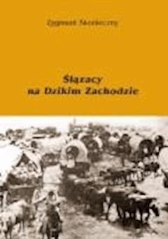 Ślązacy na Dzikim Zachodzie - Zygmunt Skonieczny - ebook