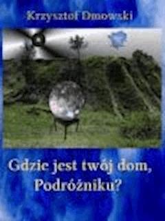 Gdzie jest twój dom, Podróżniku?  - Krzysztof Dmowski - ebook