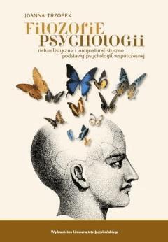 Filozofie psychologii Naturalistyczne i antynaturalistyczne podstawy psychologii współczesnej - Joanna Trzópek - ebook
