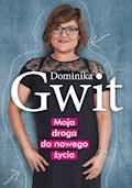 Moja droga do nowego życia - Dominika Gwit - ebook