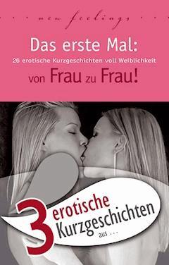 """3 erotische Kurzgeschichten aus: """"Das erste Mal: von Frau zu Frau!"""" - Theo Trödel - E-Book"""