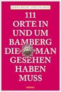 111 Orte in und um Bamberg, die man gesehen haben  muss - Sabine Becht - E-Book