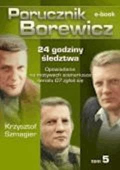 Porucznik Borewicz. 24 godziny śledztwa. Tom 5 - Krzysztof Szmagier - ebook