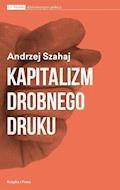 Kapitalizm drobnego druku - Andrzej Szahaj - ebook
