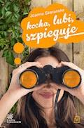 Kocha, lubi, szpieguje - Joanna Szarańska - ebook
