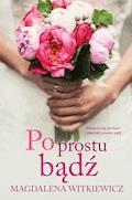 Po prostu bądź - Magdalena Witkiewicz - ebook