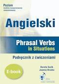 Angielski. Phrasal verbs in Situations. Podręcznik z ćwiczeniami  - Dorota Guzik, Joanna Bruska - ebook