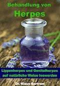 Behandlung von Herpes - Lippenherpes und Genitalherpes auf natürliche Weise loswerden - Dr. Klaus Bertram - E-Book