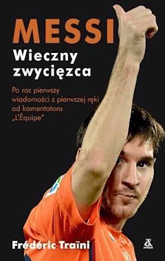Messi wieczny zwycięzca - Frédéric Traïni - ebook