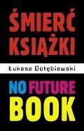 Śmierć książki. No Future Book - Łukasz Gołębiewski - ebook