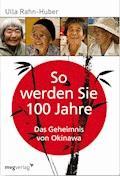 So werden Sie 100 Jahre - Ulla Rahn-Huber - E-Book