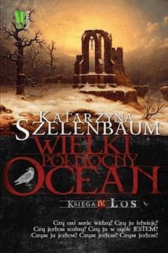 Wielki Północny Ocean. Część 4. Los - Katarzyna Szelenbaum - ebook