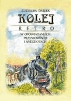 Kolej retro w opowiadaniach, przysłowiach i anegdotach - Zdzisław Świerk - ebook