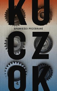 Opowieści przebrane - Wojciech Kuczok - ebook