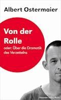 Von der Rolle oder: Über die Dramatik des Verzettelns - Albert Ostermaier - E-Book
