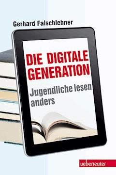 Die Digitale Generation - Gerhard Falschlehner - E-Book