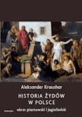 Historia Żydów w Polsce. Okres piastowski. Okres jagielloński - Aleksander Kraushar - ebook