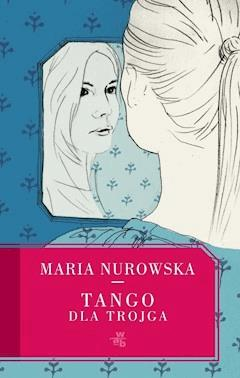 Tango dla trojga - Maria Nurowska - ebook