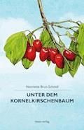 Unter dem Kornelkirschenbaum - Henriette Brun-Schmid - E-Book
