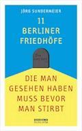 11 Berliner Friedhöfe, die man gesehen haben muss, bevor man stirbt - Jörg Sundermeier - E-Book