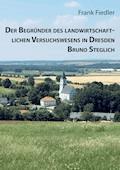 Der Begründer des landwirtschaftlichen Versuchswesens in Dresden Bruno Steglich - Frank Fiedler - E-Book