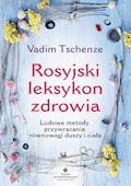 Rosyjski leksykon zdrowia. Ludowe metody przywracania równowagi duszy i ciała - Vadim Tschenze - ebook