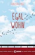 Egal wohin - Franziska Moll - E-Book