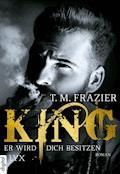 King - Er wird dich besitzen - T. M. Frazier - E-Book